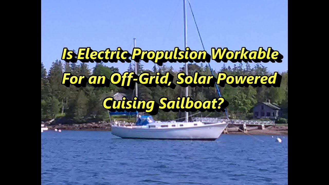 Is Electric Propulsion Workable On An Off Grid Solar Powered Cruising Sailboat Youtube