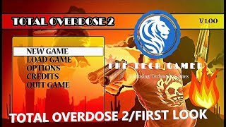 Total Overdose 2(TOD 2) - First Look Gameplay 2018 | The Tech GameR