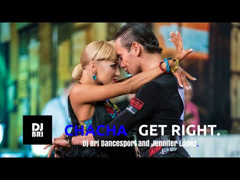 Cha Cha - Get Right. (Dj Bri Dancesport Music and Jennifer Lopez.)