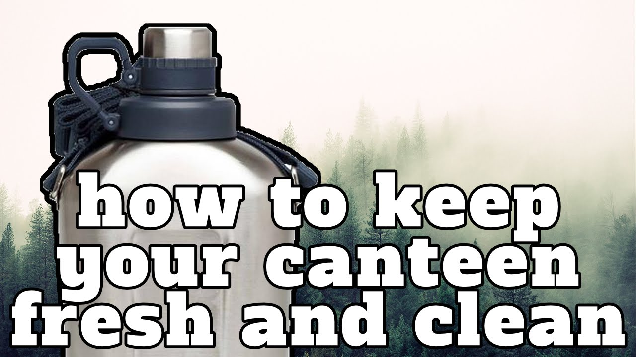 How To Keep Your Canteen Fresh And Clean Youtube