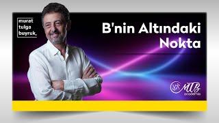 B'NİN ALTINDAKİ NOKTA- Murat Tulga Buyruk ile Kuantum & Tasavvuf