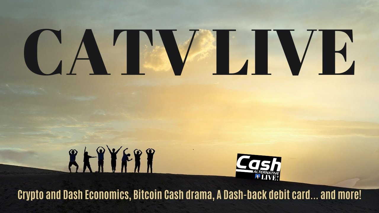 Crypto and Dash Economics, Bitcoin Cash drama, A Dash-back debit card... and more! | CATV LIVE
