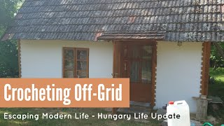 Crocheting Off-Grid - Escaping Modern Life - Hungary Life Update