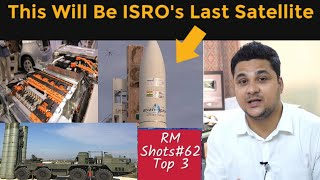 Top 3| ISRO's Last Satellite By Any Foreign Rocket, China's S400 Demage