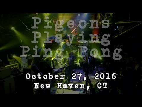 Pigeons Playing Ping Pong: 2016-10-27 - Toad's Place, New Haven, CT [6-Cam/HD]