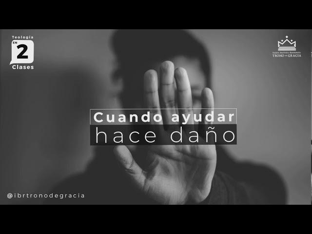 Cuando Ayudar hace daño / Clase 1 / Ps. Ruben Contreras  / Teología en 2 clases
