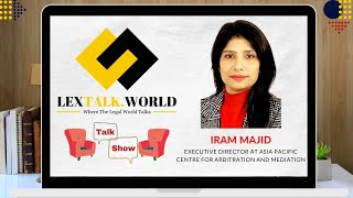 LexTalk World Talk Show with Iram Majid, Director at  Indian Institute Of Arbitration and Mediation