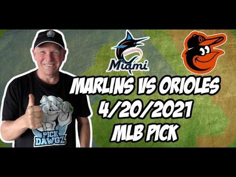 Miami Marlins vs Baltimore Orioles 4/20/21 MLB Pick and Prediction MLB Tips Betting Pick
