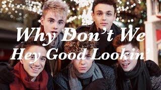 Hey Good Lookin' (lyrics) - Why Don't We