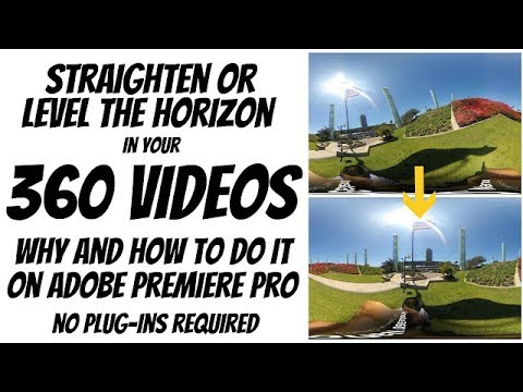 Adobe Premiere Pro 360 / VR Tutorial #1: How to straighten or level the  horizon in a 360 video