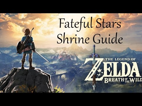 The Legend of Zelda: Breath of the Wild - Fateful Stars Shrine Guide