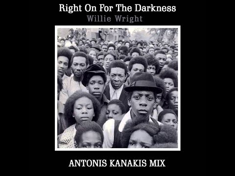 Willie Wright - Right On For The Darkness (Antonis Kanakis Mix)