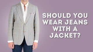 Should You Wear Denim Jeans With A Suit Jacket Or Blazer?