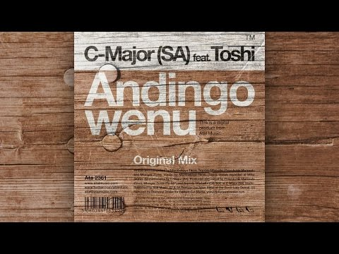 C-Major (SA) Ft. Toshi - Andingowenu (Original Mix)