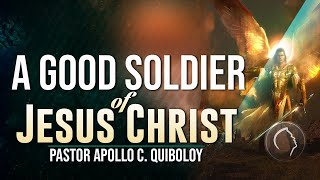 A Good Soldier oḟ Jesus Christ I A Classic Preaching of Pastor Apollo C. Quiboloy