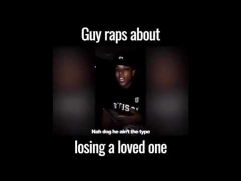 Guy Raps about losing a loved one!!! (must watch)