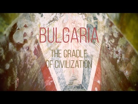 BULGARIA THE CRADLE OF CIVILIZATION