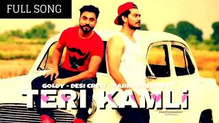NEW Teri Kamli FULL PUNJABI SONG Goldy Desi Crew Parmish Verma Brand New Punjabi Song 2017