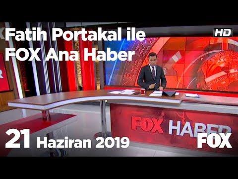 21 Haziran 2019 Fatih Portakal ile FOX Ana Haber