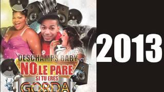 DEMBOW 2013: NO LE PARE SI ERES GORDA -  DESCHAMPS BABY