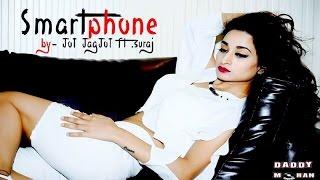 smart-phone-jot-jagjot-ft-suraj-latest-punjabi-songs-2017-new-punjabi-song-2017