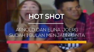 Arnold dan Elina Joerg Sudah 1 Bulan Menjalin Cinta - Hot Shot