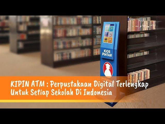 KIPIN ATM : Perpustakaan Digital Terlengkap Untuk Setiap Sekolah Di Indonesia