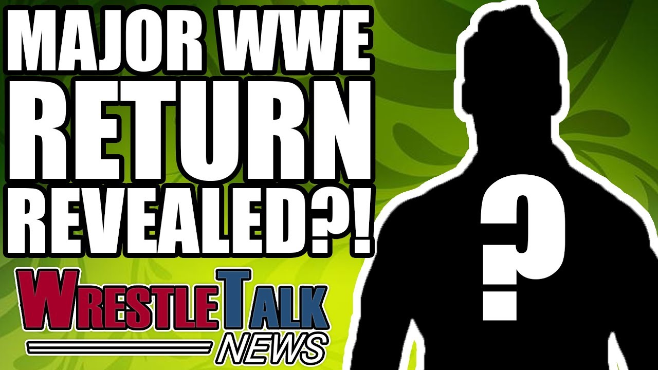 major-wwe-return-revealed-wrestletalk-news-mar-2018