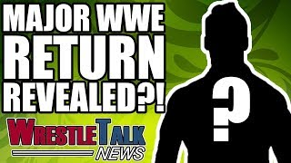 MAJOR WWE RETURN REVEALED?! | WrestleTalk News Mar. 2018