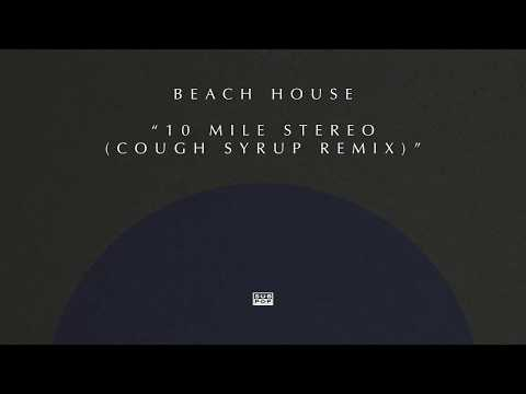 Beach House - 10 Mile Stereo (Cough Syrup Remix)