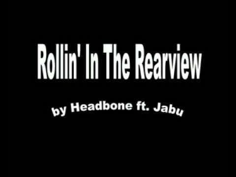 Rollin  In The Rearview - Headbone ft  Jabu