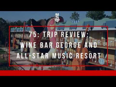 75: Trip Review: Wine Bar George and All-Star Music Resort
