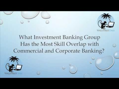 What Investment Banking Group Has the Most Skill Overlap with Commercial and Corporate Banking?