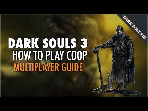 Dark Souls 3 Online Coop Guide: How To Summon Friends and Randoms - How To Play Online (Multiplayer)