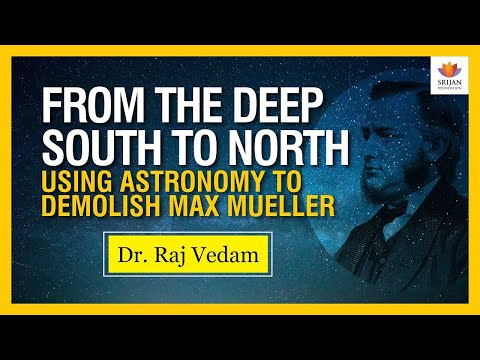 The Story Of Ancient India: Falsifying Max Mueller Dates Using Astronomy | Raj Vedam | #SrijanTalks