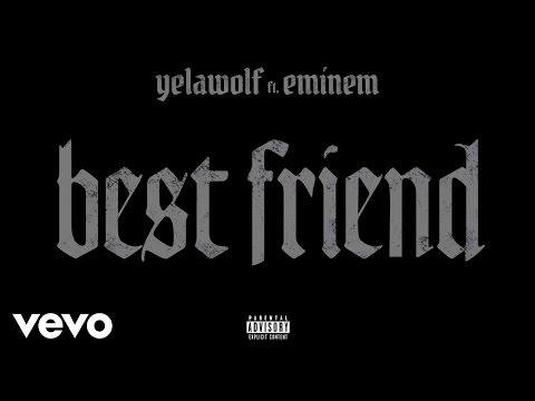 Yelawolf - Best Friend ft. Eminem (Audio)
