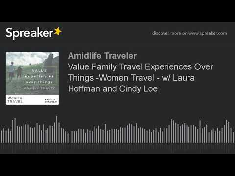 Travel Podcast: Value Family Travel Experiences Over Things -Women Travel -