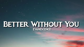 Evanescence - Better Without You (Lyrics)