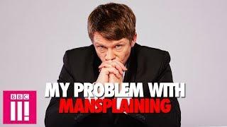 My Problem With Mansplaining: Jonathan Pie