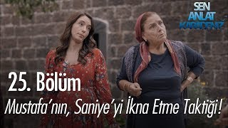 Mustafa'nın, Saniye'yi ikna etme taktiği - Sen Anlat Karadeniz 25. Bölüm