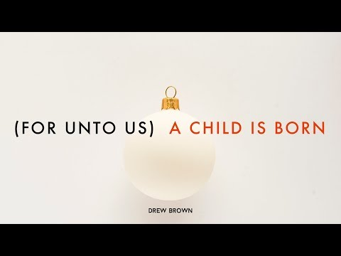 Drew Brown - (For Unto Us) A Child Is Born (Lyric Video)