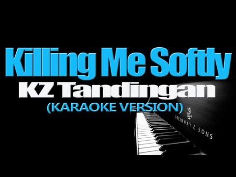 KILLING ME SOFTLY - KZ Tandingan (KARAOKE VERSION)