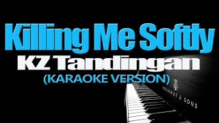 KILLING ME SOFTLY - KZ Tandingan (KARAOKE VERSION)
