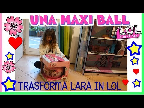 LARA TRASFORMATA IN LOL SURPRISE da una MAXI BALL. Unboxing Cosplay by Lara e Babou