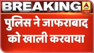 Delhi's Violence: Jaffrabad Road Has Been Cleared, Says Delhi Police | ABP News