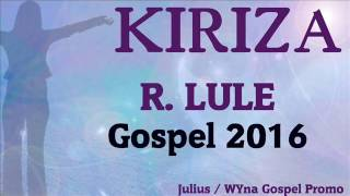 Kiriza R  Lule New Ugandan Gospel music 2016 DjWYna