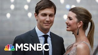 Ivanka Trump And Jared Kushner Potential Political Power Couple | MSNBC