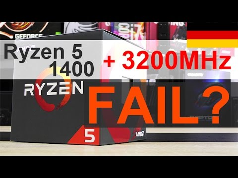 AMD Ryzen 5 1400 + 3200MHz RAM = FAIL? [DEUTSCH]