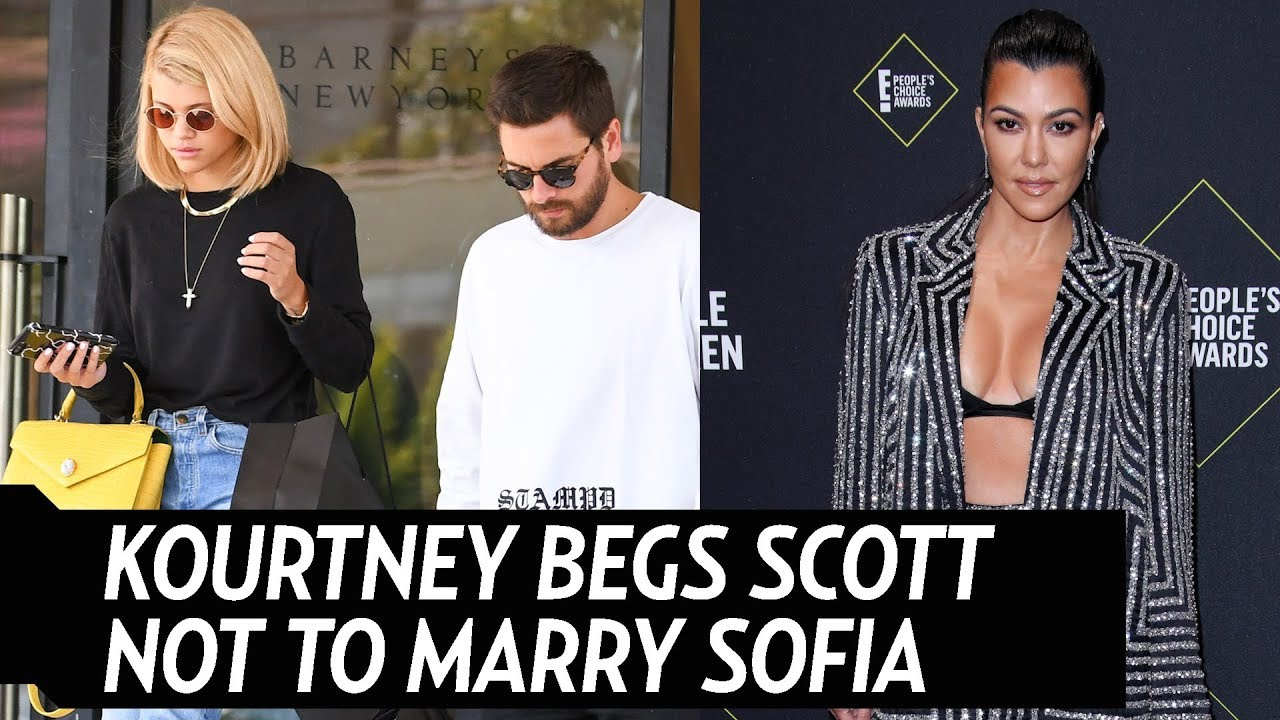 Kourtney Kardashian Begs Ex Scott Disick: Don't Marry Sofia!