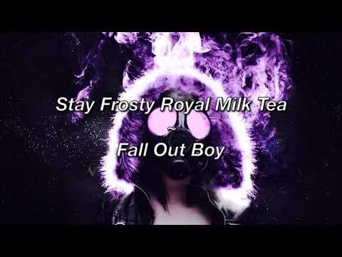 Stay Frosty Royal Milk Tea ~ Fall Out Boy (Lyrics)